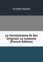 Le Christianisme Et Ses Origines: Le Judasme (French Edition)