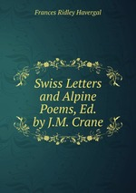 Swiss Letters and Alpine Poems, Ed. by J.M. Crane
