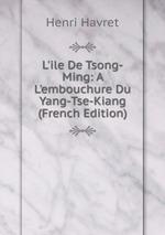 L`ile De Tsong-Ming: A L`embouchure Du Yang-Tse-Kiang (French Edition)