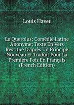 Le Querolus: Comdie Latine Anonyme; Texte En Vers Restitu D`aprs Un Principe Nouveau Et Traduit Pour La Premire Fois En Franais (French Edition)