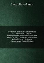 Doctorum Hominum Commentaria in C. Sallustium Crispum: In Fragmenta Historiarum Sallustii Et Cetera Scripta Quae Cum Sallustianis Vulgo Eduntur . Reliquias Commentaria (Latin Edition)