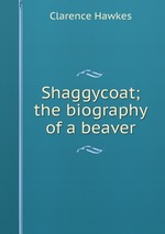 Shaggycoat; the biography of a beaver