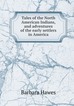 Tales of the North American Indians, and adventures of the early settlers in America