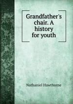 Grandfather`s chair. A history for youth