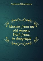 Mosses from an old manse. With front. in duograph