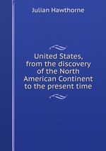 United States, from the discovery of the North American Continent to the present time