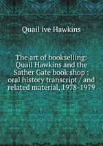 The art of bookselling: Quail Hawkins and the Sather Gate book shop : oral history transcript / and related material, 1978-1979