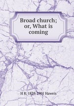 Broad church; or, What is coming