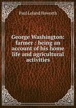 George Washington: farmer : being an account of his home life and agricultural activities