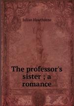 The professor`s sister ; a romance