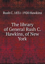 The library of General Rush C. Hawkins, of New York
