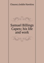 Samuel Billings Capen; his life and work