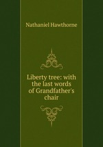 Liberty tree: with the last words of Grandfather`s chair