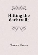 Hitting the dark trail;