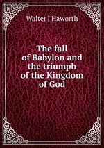 The fall of Babylon and the triumph of the Kingdom of God