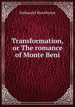 Transformation, or The romance of Monte Beni