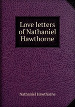 Love letters of Nathaniel Hawthorne
