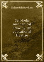 Self-help mechanical drawing; an educational treatise