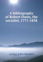A bibliography of Robert Owen, the socialist, 1771-1858