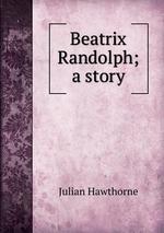 Beatrix Randolph; a story
