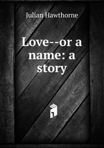 Love--or a name: a story