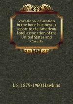 Vocational education in the hotel business; a report to the American hotel association of the United States and Canada