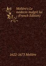 Molire`s Le mdecin malgr lui ; (French Edition)