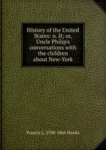 History of the United States: n. II; or, Uncle Philip`s conversations with the children about New-York
