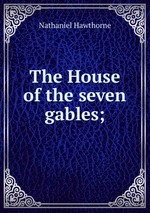 The House of the seven gables;