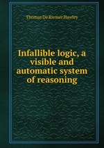 Infallible logic, a visible and automatic system of reasoning
