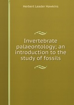 Invertebrate palaeontology; an introduction to the study of fossils