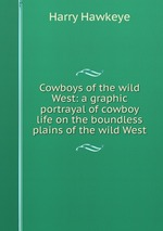 Cowboys of the wild West: a graphic portrayal of cowboy life on the boundless plains of the wild West