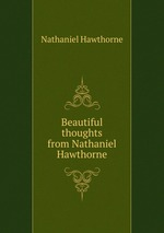 Beautiful thoughts from Nathaniel Hawthorne