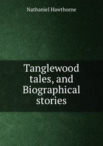 Tanglewood tales, and Biographical stories