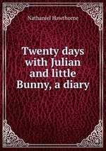 Twenty days with Julian and little Bunny, a diary