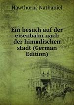 Ein besuch auf der eisenbahn nach der himmlischen stadt (German Edition)