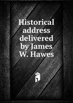Historical address delivered by James W. Hawes