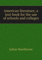 American literature; a text book for the use of schools and colleges
