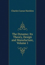 The Dynamo: Its Theory, Design and Manufacture, Volume 1