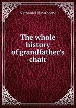 The whole history of grandfather`s chair