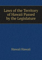 Laws of the Territory of Hawaii Passed by the Legislature