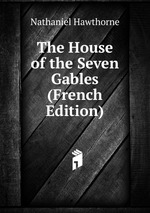The House of the Seven Gables (French Edition)