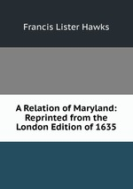 A Relation of Maryland: Reprinted from the London Edition of 1635