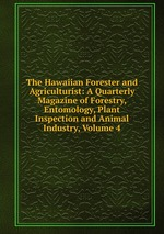 The Hawaiian Forester and Agriculturist: A Quarterly Magazine of Forestry, Entomology, Plant Inspection and Animal Industry, Volume 4