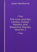 The Lock and Key Library: Classic Mystery and Detective Stories, Volume 2