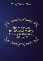 Hawn Course in Public Speaking, for Self Instruction, Volume 2