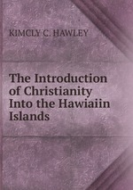 The Introduction of Christianity Into the Hawiaiin Islands