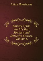 Library of the World`s Best Mystery and Detective Stories, Volume 6