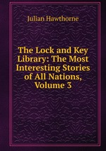 The Lock and Key Library: The Most Interesting Stories of All Nations, Volume 3