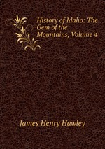 History of Idaho: The Gem of the Mountains, Volume 4